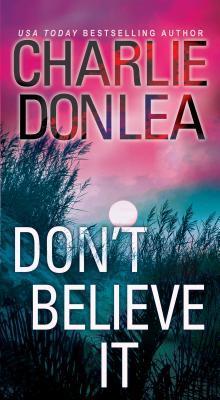 Don't Believe It Charlie Donlea 1