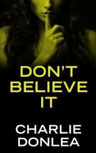 Don't Believe It Charlie Donlea 6